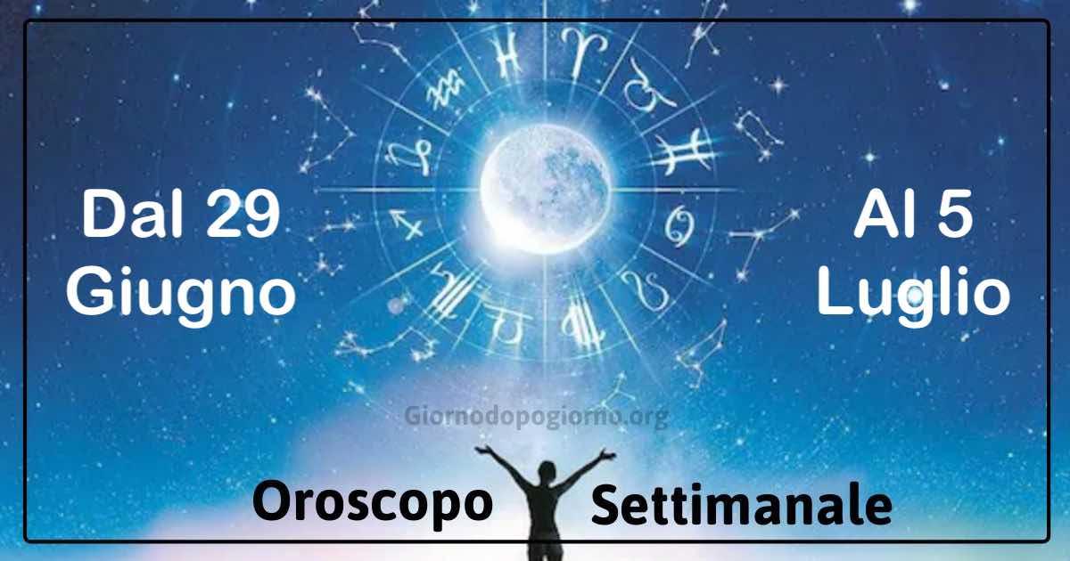 oroscopo settimanale dal 29 giugno al 5 al luglio