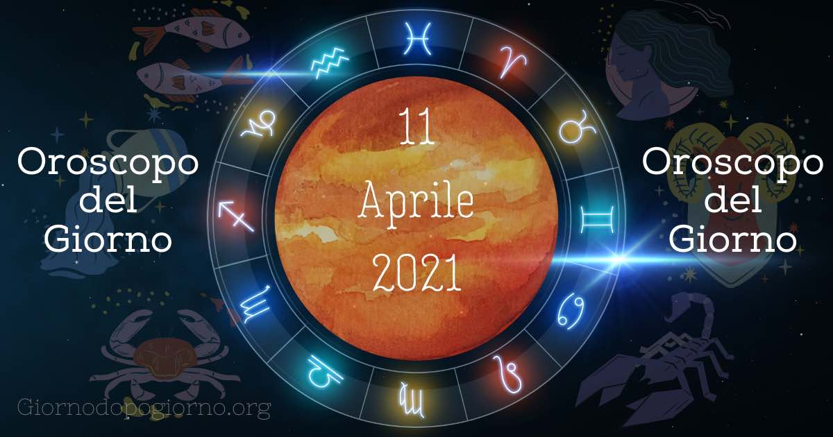 oroscopo del 11 Aprile 2021