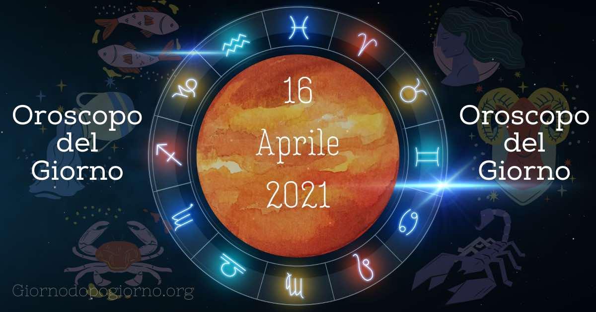 oroscopo del 16 Aprile 2021
